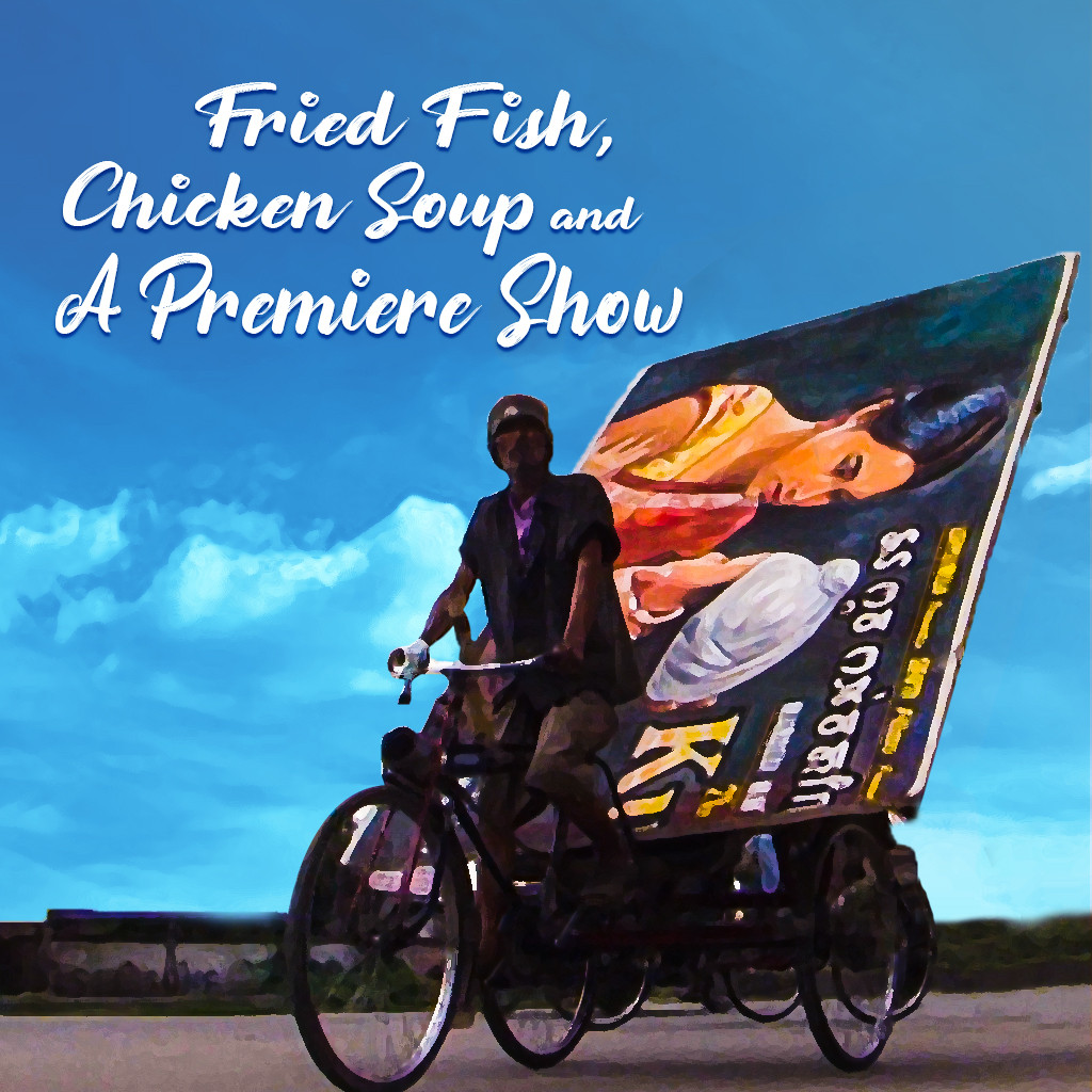 Fried Fish, Chicken Soup and a Premier Show