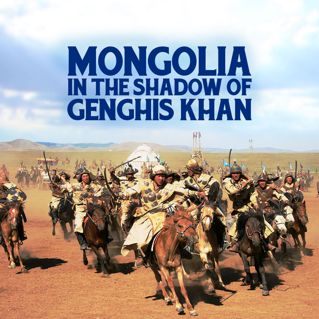 Mongolia - In The Shadow of Genghis Khan