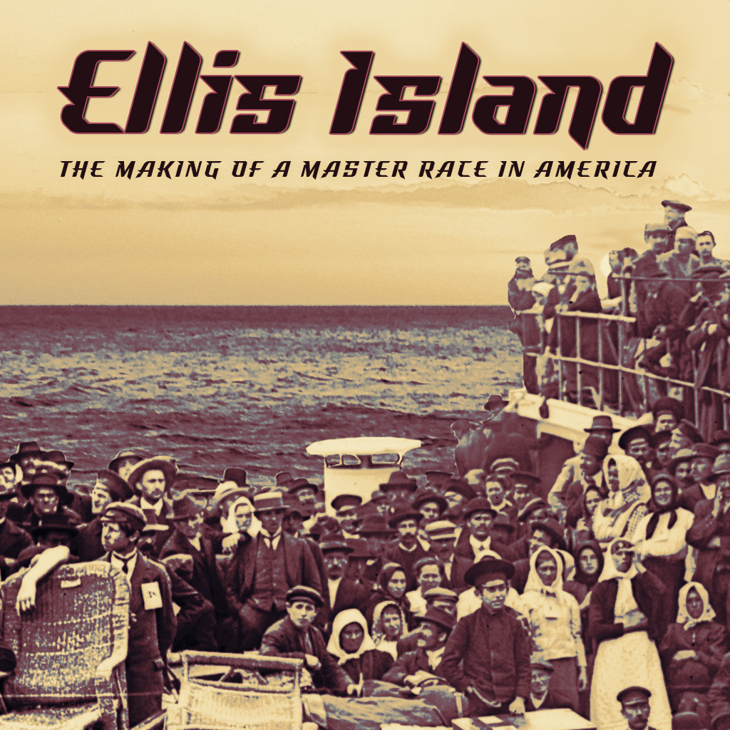 Ellis Island: The Making of a Master Race in America
