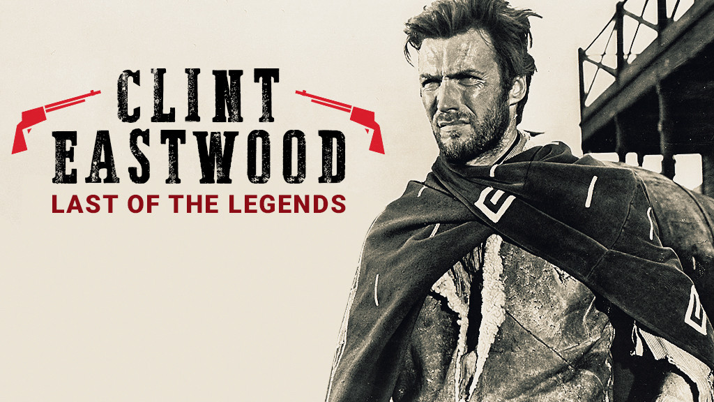 CLINT EASTWOOD: LAST OF THE LEGENDS