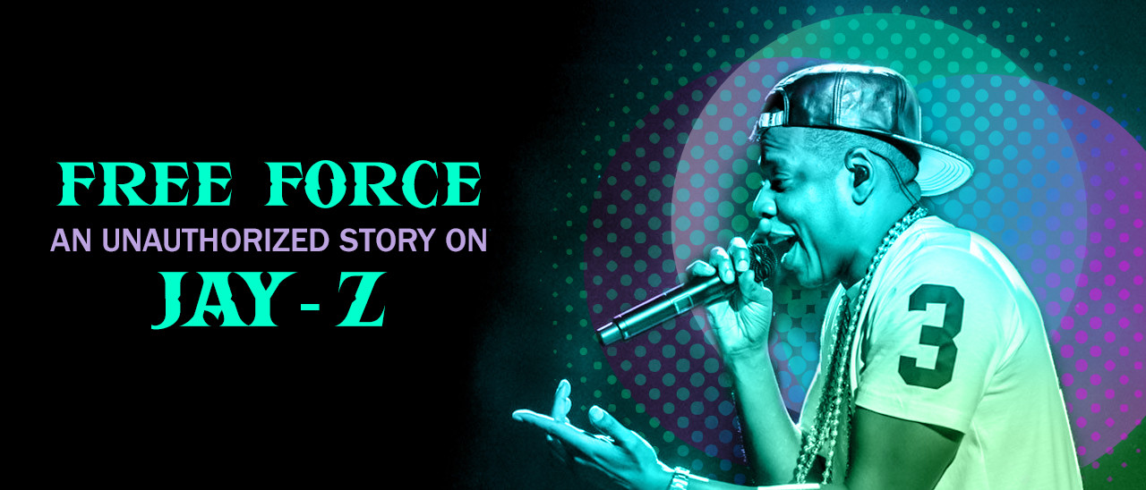 Free Force: An Unauthorized Story On JAY-Z